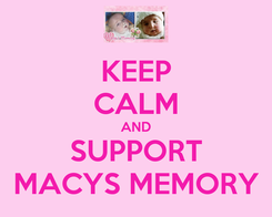 Poster: KEEP CALM AND SUPPORT MACYS MEMORY
