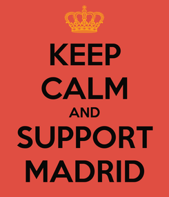 Poster: KEEP CALM AND SUPPORT MADRID