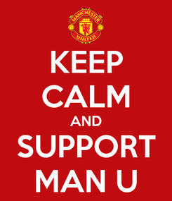 Poster: KEEP CALM AND SUPPORT MAN U