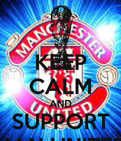 Poster: KEEP CALM AND SUPPORT MAN UNITED