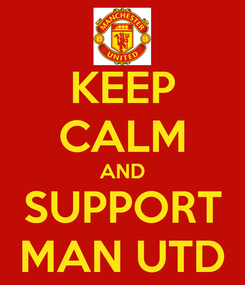 Poster: KEEP CALM AND SUPPORT MAN UTD