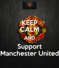 Poster: KEEP CALM AND Support Manchester United