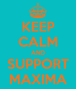 Poster: KEEP CALM AND SUPPORT MAXIMA