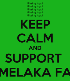 Poster: KEEP CALM AND SUPPORT  MELAKA FA