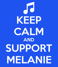 Poster: KEEP CALM AND SUPPORT MELANIE