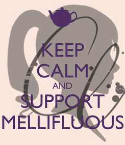 Poster: KEEP CALM AND SUPPORT MELLIFLUOUS