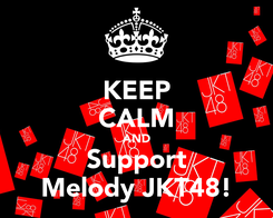 Poster: KEEP CALM AND Support Melody JKT48!