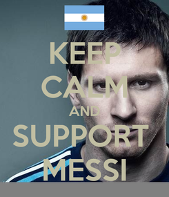 Poster: KEEP CALM AND SUPPORT  MESSI