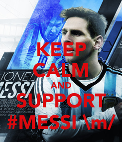 Poster: KEEP CALM AND SUPPORT #MESSI \m/