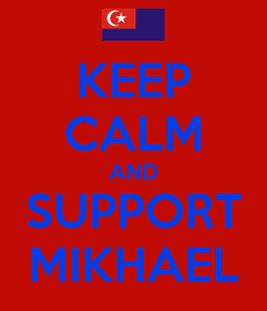 Poster: KEEP CALM AND SUPPORT MIKHAEL