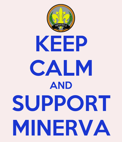 Poster: KEEP CALM AND SUPPORT MINERVA