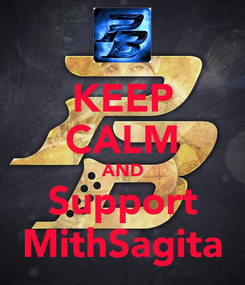 Poster: KEEP CALM AND Support MithSagita