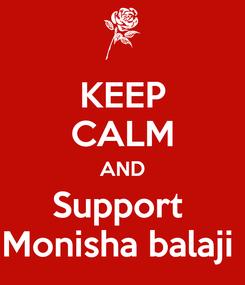 Poster: KEEP CALM AND Support  Monisha balaji