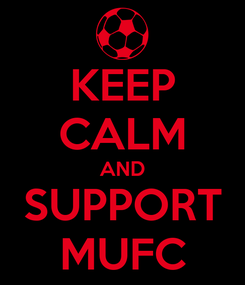 Poster: KEEP CALM AND SUPPORT MUFC