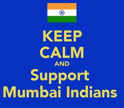 Poster: KEEP CALM AND Support  Mumbai Indians