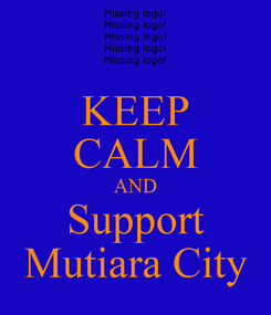 Poster: KEEP CALM AND Support Mutiara City