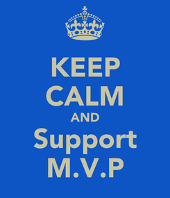 Poster: KEEP CALM AND Support M.V.P