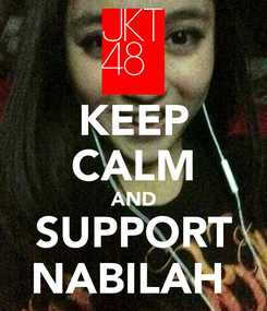 Poster: KEEP CALM AND SUPPORT NABILAH