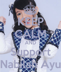 Poster: KEEP CALM AND Support Nabilah Ayu