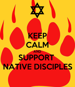 Poster: KEEP CALM AND SUPPORT  NATIVE DISCIPLES