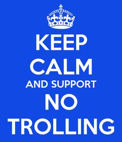 Poster: KEEP CALM AND SUPPORT NO TROLLING