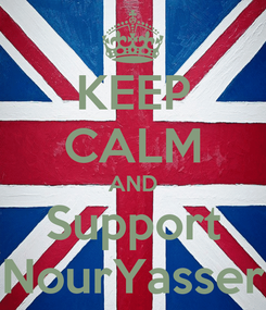 Poster: KEEP CALM AND Support NourYasser