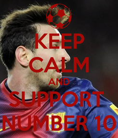 Poster: KEEP CALM AND SUPPORT  NUMBER 10