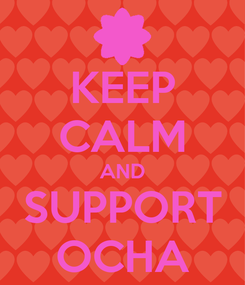 Poster: KEEP CALM AND SUPPORT OCHA
