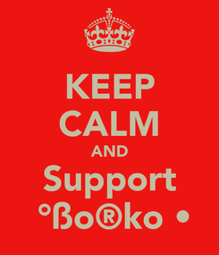 Poster: KEEP CALM AND Support ●°ßo®ko٠•