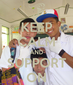 Poster: KEEP CALM AND SUPPORT ON