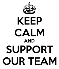Poster: KEEP CALM AND SUPPORT OUR TEAM