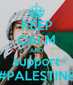 Poster: KEEP CALM AND support #PALESTINE