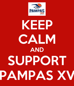 Poster: KEEP CALM AND SUPPORT PAMPAS XV