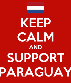 Poster: KEEP CALM AND SUPPORT PARAGUAY