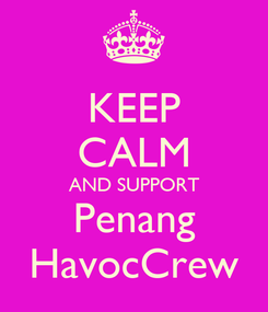 Poster: KEEP CALM AND SUPPORT Penang HavocCrew