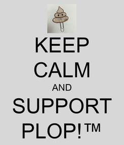 Poster: KEEP CALM AND SUPPORT PLOP!™