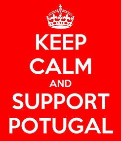 Poster: KEEP CALM AND SUPPORT POTUGAL