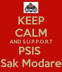 Poster: KEEP CALM AND S.U.P.P.O.R.T PSIS  Sak Modare