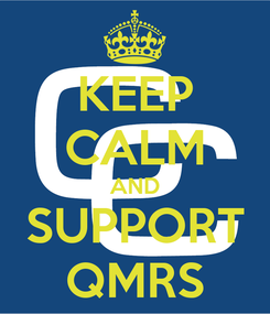 Poster: KEEP CALM AND SUPPORT QMRS