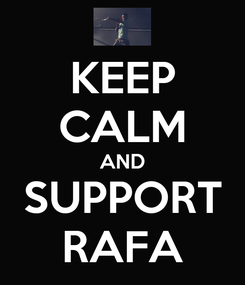 Poster: KEEP CALM AND SUPPORT RAFA
