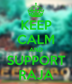 Poster: KEEP CALM AND SUPPORT RAJA