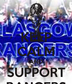 Poster: KEEP CALM AND SUPPORT RANGERS