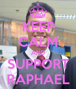 Poster: KEEP CALM AND SUPPORT RAPHAEL
