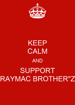"""Poster: KEEP CALM AND SUPPORT RAYMAC BROTHER""""Z"""