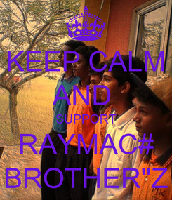 """Poster: KEEP CALM AND  SUPPORT RAYMAC# BROTHER""""Z"""
