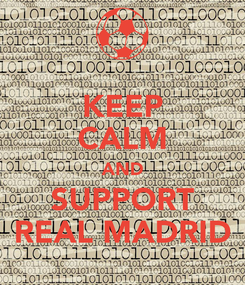Poster: KEEP CALM AND SUPPORT REAL MADRID