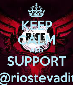Poster: KEEP CALM AND SUPPORT @riostevadit