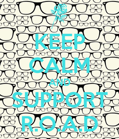 Poster: KEEP CALM AND SUPPORT R.O.A.D