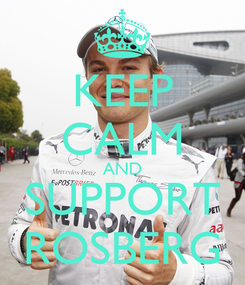 Poster: KEEP CALM AND SUPPORT ROSBERG