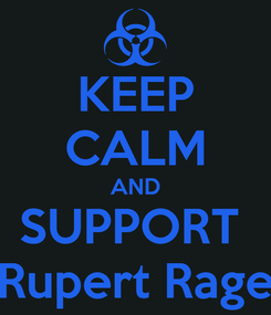 Poster: KEEP CALM AND SUPPORT  Rupert Rage